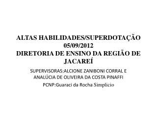 ALTAS HABILIDADES/SUPERDOTAÇÃO 05/09/2012 DIRETORIA DE ENSINO DA REGIÃO DE JACAREÍ