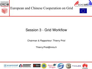 Session 3 - Grid Workflow Chairman & Rapporteur: Thierry Priol Thierry.Priol@inria.fr