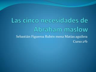 Las cinco necesidades de Abraham maslow