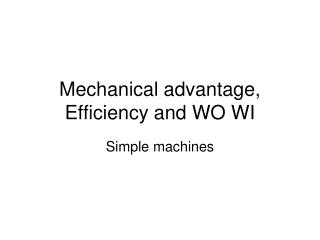 Mechanical advantage, Efficiency and WO WI
