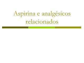 Aspirina e analgésicos relacionados