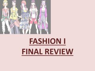 FASHION I  FINAL REVIEW