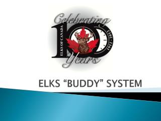"ELKS ""BUDDY"" SYSTEM"