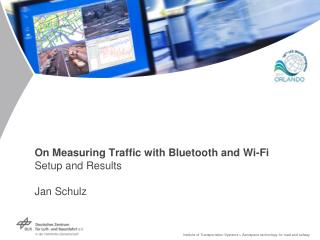 On Measuring Traffic with Bluetooth and Wi-Fi Setup and Results Jan Schulz