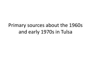 Primary sources about the 1960s and early 1970s in Tulsa