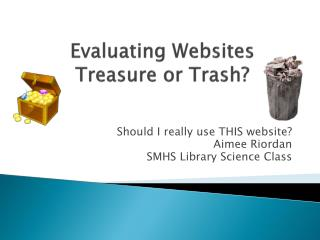 Evaluating Websites Treasure or Trash?