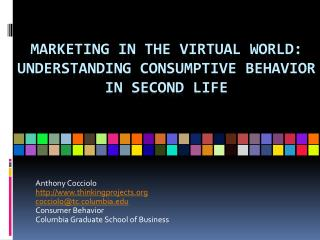 Marketing in the Virtual World: Understanding Consumptive Behavior in Second Life