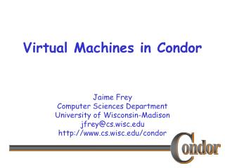 Virtual Machines in Condor