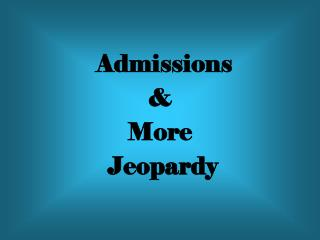 Admissions & More  Jeopardy
