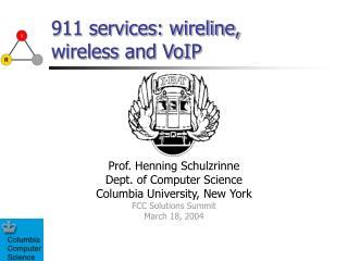 911 services: wireline, wireless and VoIP