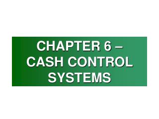 CHAPTER 6 –  CASH CONTROL SYSTEMS
