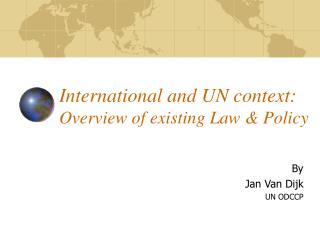 International and UN context:  Overview of existing Law & Policy