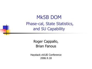 Mk5B DOM Phase-cal, State Statistics,  and SU Capability