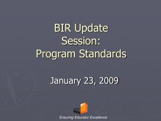 BIR Update Session: Program Standards