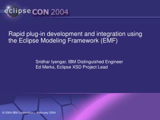 Rapid plug-in development and integration using the Eclipse Modeling Framework (EMF)