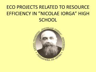 "ECO PROJECTS RELATED TO RESOURCE EFFICIENCY IN ""NICOLAE IORGA"" HIGH SCHOOL"