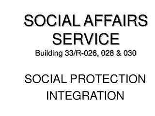 SOCIAL AFFAIRS SERVICE Building 33/R-026, 028 & 030