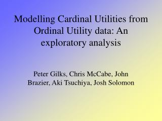Modelling Cardinal Utilities from Ordinal Utility data: An exploratory analysis
