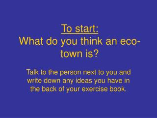 To start: What do you think an eco-town is?