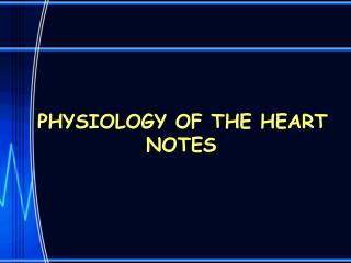 PHYSIOLOGY OF THE HEART NOTES