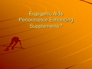 Ergogenic Aids Performance Enhancing Supplements?