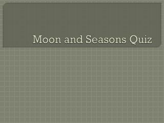Moon and Seasons Quiz