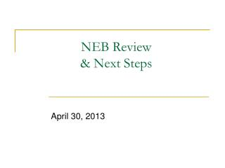 NEB Review & Next Steps