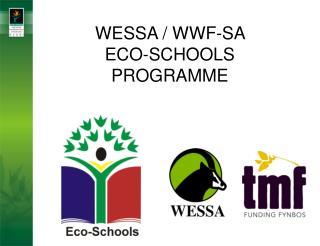 WESSA / WWF-SA          ECO-SCHOOLS PROGRAMME