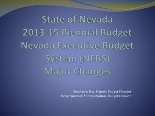 State of Nevada 2013-15 Biennial Budget Nevada Executive Budget System (NEBS) Major Changes