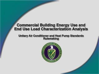 Commercial Building Energy Use and End Use Load Characterization Analysis  Unitary Air Conditioner and Heat Pump Standar