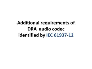 Additional requirements of  DRA  audio codec  identified by  IEC 61937-12