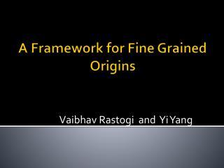 A Framework for Fine Grained Origins