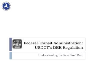 Federal Transit Administration:  USDOT s DBE Regulation