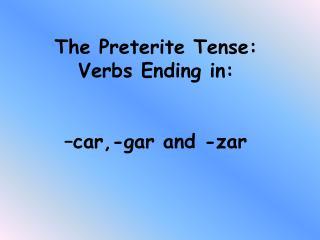 The Preterite Tense: Verbs Ending in: