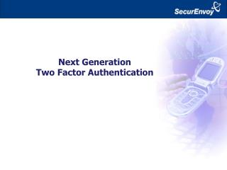 Next Generation Two Factor Authentication