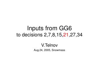 Inputs from GG6 to decisions 2,7,8,15, 21 ,27,34