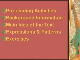 Pre-reading Activities Background Information Main Idea of the Text Expressions & Patterns
