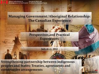 Managing Government/Aboriginal Relationship: The Canadian Experience