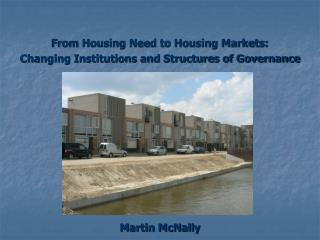 From Housing Need to Housing Markets: Changing Institutions and Structures of Governance