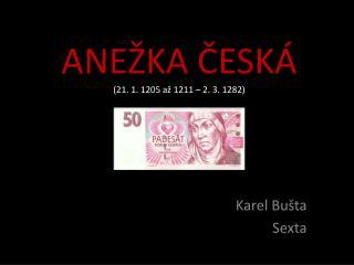 ANEŽKA ČESKÁ (21. 1. 1205 až 1211 – 2. 3. 1282)