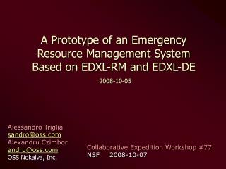 A Prototype of an Emergency  Resource Management System  Based on EDXL-RM and EDXL-DE 2008-10-05