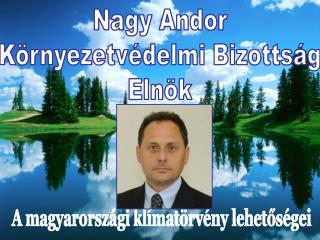 Nagy Andor Környezetvédelmi Bizottság Elnök