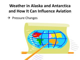 Weather in Alaska and Antarctica and How It Can Influence Aviation
