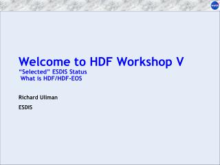 "Welcome to HDF Workshop V ""Selected"" ESDIS Status  What is HDF/HDF-EOS"