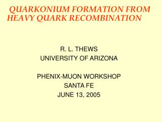 QUARKONIUM FORMATION FROM HEAVY QUARK RECOMBINATION  FORMATION FROM HEAVY QUARK RECOMBINATION
