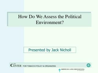 How Do We Assess the Political Environment?