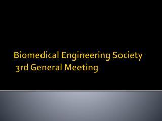 Biomedical Engineering Society  3rd General Meeting
