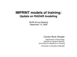 IMPRINT models of training:  Update on RADAR modeling MURI Annual Meeting September 12, 2008