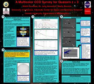 A Multicolor CCD Survey for Quasars z > 3 Nikhil Revankar, Dr. Julia Kennefick, Shelly Bursick