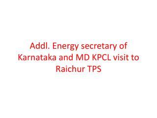 Addl. Energy secretary of  K arnataka and MD KPCL visit to  Raichur  TPS